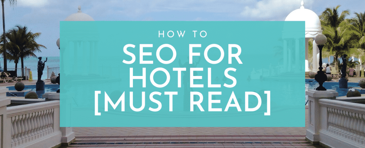 SEO For Hotels Ultimate Guide
